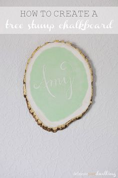 Tree Stump Chalkboard -- the white chalkboard paint background behind the pale green chalkboard paint is a nice touch.