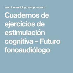 Cuadernos de ejercicios de estimulación cognitiva – Futuro fonoaudiólogo