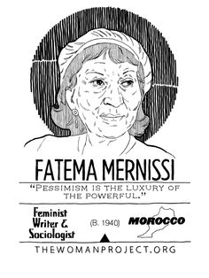 Fatema Mernissi (B. 1940) is a feminist writer and sociologist from Morocco.