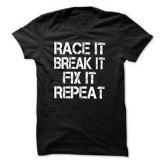 Race it Break it Fix it Repeat  - #teespring #cheap t shirts. LOWEST SHIPPING => https://www.sunfrog.com/Movies/Race-it-Break-it-Fix-it-Repeat-T-Shirts-and-hoodie.html?id=60505