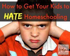 How to Get Your Kids to Hate HOmeschooling via www.RaisingLifelongLearners.com