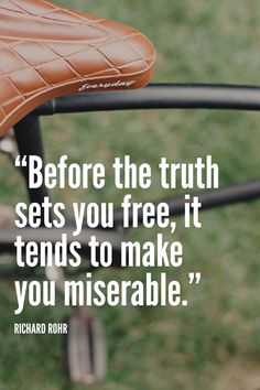 """Before the truth sets you free, it tends to make you miserable."""