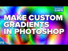 (1) How to make CUSTOM GRADIENT in Photoshop. And Gradient tool TIPS to blow your mind. - YouTube
