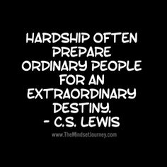 Hardships often prepare ordinary people for an extraordinary destiny. The Mindset Journey