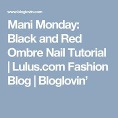 Mani Monday: Black and Red Ombre Nail Tutorial | Lulus.com Fashion Blog | Bloglovin'