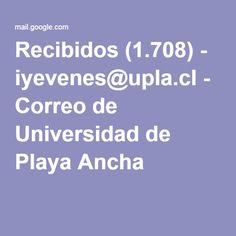 Recibidos (1.708) - iyevenes@upla.cl - Correo de Universidad de Playa Ancha