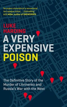 c9caf200534 A Very Expensive Poison  The Definitive Story of the Murder of Litvinenko  and Russia  War with the West