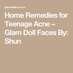 Home Remedies for Teenage Acne – Glam Doll Faces By: Shun Pimple Solution, Small Pimples, Teenage Acne, Natural Acne Treatment, Glam Doll, Doll Face, Home Remedies, Faces, The Face