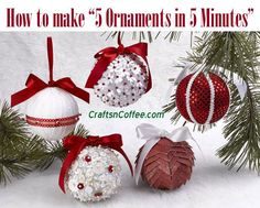 Don't mis this video! In just five minutes, you'll learn how to make five different Christmas ornaments. CraftsnCoffee.com