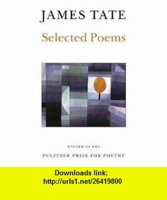 Selected Poems (Wesleyan Poetry Series) (9780819511928) James Tate , ISBN-10: 0819511927  , ISBN-13: 978-0819511928 ,  , tutorials , pdf , ebook , torrent , downloads , rapidshare , filesonic , hotfile , megaupload , fileserve