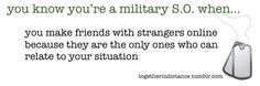 lol, this is so true. we've never even met, we lives states apart, but we're bffs bc our Marine hubbies are. @Chelsea Rose S.
