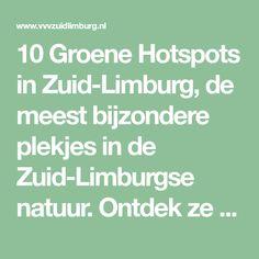 10 Groene Hotspots in Zuid-Limburg, de meest bijzondere plekjes in de Zuid-Limburgse natuur. Ontdek ze allemaal!