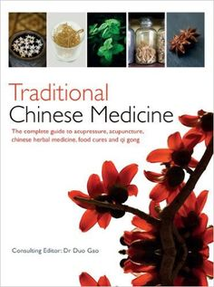 Traditional Chinese Medicine: The Complete Guide to Acupressure, Acupuncture, Chinese Herbal Medicine, Food Cures...