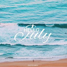 Hello July Instagram, Welcome July, Month of July, Hello July Goodbye June…