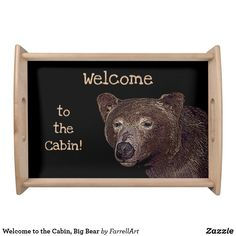 Shop Welcome to the Cabin, Big Bear Serving Tray created by FarrellArt. Natural Wood Finish, Wildlife Nature, Big Bear, Food Gifts, Rustic Design, Welcome, Party Favors, Create Your Own