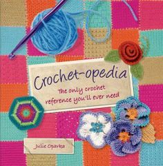 Crochet-opedia : the only crochet reference you'll ever need / Julie Oparka.