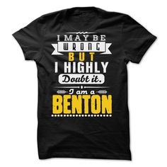 I May Be Wrong But I Highly Doubt It... BENTON - 99 Cool Shirt !