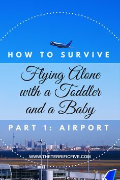 How to Survive Flying Alone with a Toddler and a Baby Part 1: Airport. Flying with a toddler or a baby is difficult. Flying with one of each and without the help from your significant other is nearly impossible. Check out these tips to better prepare you for your trip with your kids. http://www.theterrificfive.com