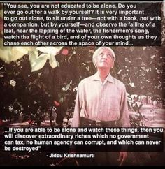 It is very important to go out alone ~ Krishnamurti J Krishnamurti Quotes, Jiddu Krishnamurti, Spiritual Awakening, Spiritual Quotes, Positive Quotes, Kahlil Gibran, Carl Jung, Consciousness Quotes, Higher Consciousness