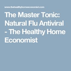 The Master Tonic: Natural Flu Antiviral - The Healthy Home Economist