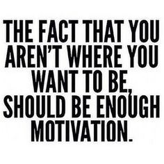 Dealing with chronic illness/chronic pain on a daily basis is great motivation too!