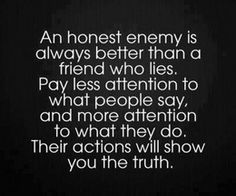 Those who lie to others well lie to you. Those who betray others, will betray you !