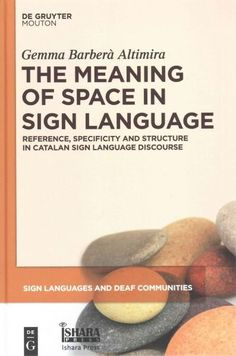 The Meaning of Space in Sign Language: Reference, Specificity and Structure in Catalan Sign Language Discourse