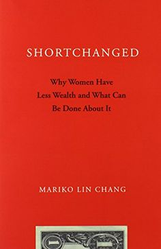 Shortchanged: Why Women Have Less Wealth and What Can Be Done About It by Mariko Lin Chang http://www.amazon.com/dp/0199896607/ref=cm_sw_r_pi_dp_G2T4ub07RNG8S