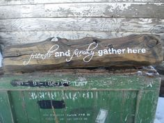 Rustic Sign  Friends and Family gather here by TreeTopArt on Etsy, $75.00