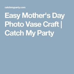 Easy Mother's Day Photo Vase Craft | Catch My Party