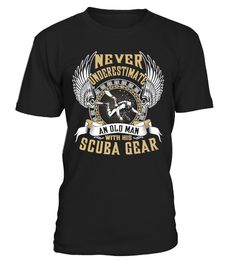 # Scuba Diving T-shirt .  Scuba Diving T-shirt , Never underestimate an old man with his Scuba Gear  HOW TO ORDER:1. Select the style and color you want:2. Click Reserve it now3. Select size and quantity4. Enter shipping and billing information5. Done! Simple as that!TIPS: Buy 2 or more to save shipping cost!This is printable if you purchase only one piece. so dont worry, you will get yours.Guaranteed safe and secure checkout via:Paypal | VISA | MASTERCARD