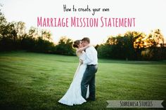 How to Create your Marriage Mission Statement - Sobremesa Stories. Useful for general life mission too.