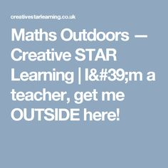 Maths Outdoors — Creative STAR Learning | I'm a teacher, get me OUTSIDE here!