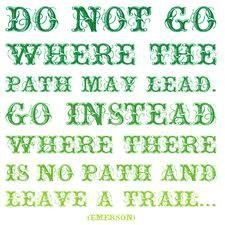 leave a trail, this was the quote I had put in my senior yearbook!!! Love it
