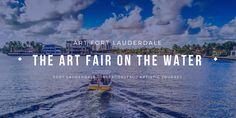 """Join us at the """"Art Fair On The Water"""", Art Fort Lauderdale, January 25-28, 2018 -- a 4-day curated Art Fair transports attendees on an artistic journey along the famed Intracoastal waterways via water taxi and private yacht – with stops at vacant multimillion dollar waterfront properties featuring artists and galleries."""