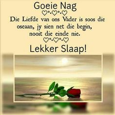 Lekker Dag, Evening Quotes, Good Night Blessings, Goeie Nag, Goeie More, Afrikaans Quotes, Good Night Sweet Dreams, Good Night Quotes, Day Wishes