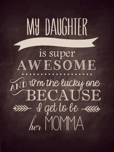 #PANDORAloves this quote: My daughter is super awesome and I'm the lucky one because I get to be her momma #family