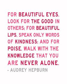 I've always liked this quote. Miss Hepburn was a wise woman!