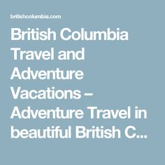 British Columbia Travel and Adventure Vacations – Adventure Travel in beautiful British Columbia, Canada. Discounts, Special Rates, Last-minute Deals, Getaways & BC Vacation Packages