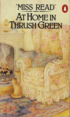 I have read all Miss Read books  lottietea:    at home in thrush green, miss read
