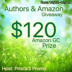 Another way to say THANK YOU to the readers! Authors & Amazon Giveaway Runs 08/28-09/08 Host: Prisca's Promo Prize: $120 Amazon Gift Card