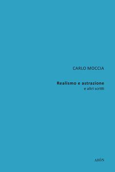 CARLO MOCCIA. REALISMO E ASTRAZIONE E ALTRI SCRITTI. Size 16x24 cm - 96 Pages - ill. b/n ISBN 978-88-98262-23-6