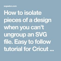 How to isolate pieces of a design when you can't ungroup an SVG file. Easy to follow tutorial for Cricut Design Space & Silhouette Studio Designer Edition.