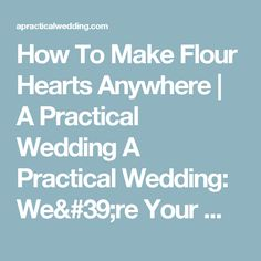 How To Make Flour Hearts Anywhere   A Practical Wedding A Practical Wedding: We're Your Wedding Planner. Wedding Ideas for Brides, Bridesmaids, Grooms, and More