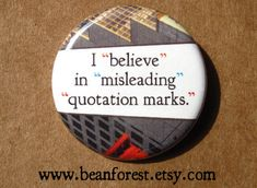 I believe in misleading quotation marks  pinback by beanforest, $1.50