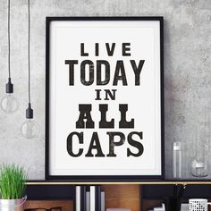 Live Today in All Caps http://www.notonthehighstreet.com/themotivatedtype/product/live-today-in-all-caps-typography-print @notonthehighst #notonthehighstreet