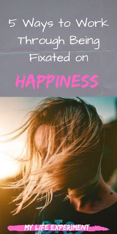 5 Ways to Work Through Being Fixated on Happiness. Authentic Happiness, Finding Happiness, Healthy Lifestyle Tips, Healthy Habits, Lifestyle Blog, Self Development, Personal Development, Affirmations, Success Principles