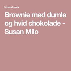 Brownie med dumle og hvid chokolade - Susan Milo