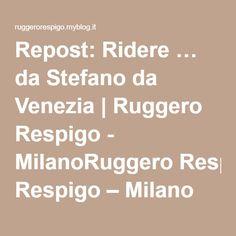 Repost: Ridere … da Stefano da Venezia   Ruggero Respigo - MilanoRuggero Respigo – Milano