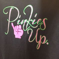 """Pinkies Up"" AKA t-shirt"